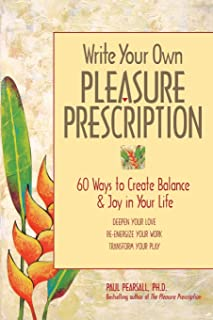 Write Your Own Pleasure Prescription: 60 Ways to Create Balance and Joy in Your Life