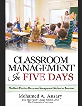 Classroom: Classroom Management In Five Days: The Most Effective Classroom Management Method for Teachers: Find Out the Classroom Management Secrets, Tips & Tricks