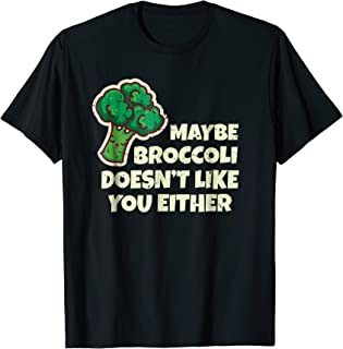 Funny Vegan Shirt Maybe Broccoli Doesn't Like You Either Tee