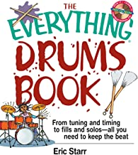 The Everything Drums Book: From Tuning and Timing to Fills and Solos-All You Need to Keep the Beat (Everything®)