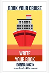 Book Your Cruise: Write Your Book Kindle Edition