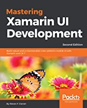 Mastering Xamarin UI Development: Build robust and a maintainable cross-platform mobile UI with Xamarin and C# 7, 2nd Edition