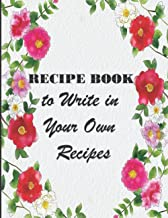 Recipe Book to Write in Your Own Recipes: Make Your Own Cookbook
