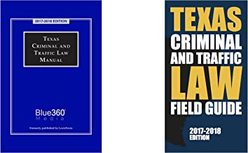 Texas Criminal and Traffic Law Manual and Field Guide Combo [Edition: 2017-2018]