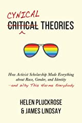 Cynical Theories: How Activist Scholarship Made Everything about Race, Gender, and Identity—and Why This Harms Everybody Kindle Edition