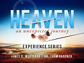 Heaven An Unexpected Journey Experience Series with James D. Woodford & Dr. Thom Gardner