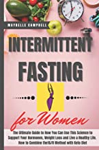 Intermittent Fasting for Women: The Ultimate Guide to How You Can Use This Science to Support Your Hormones, Weight Loss a...