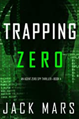 Trapping Zero (An Agent Zero Spy Thriller—Book #4) Kindle Edition