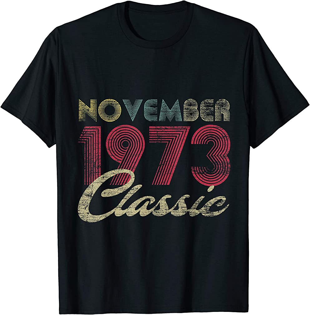 Classic November 1973 Bday Men Women Gifts 47th Birthday T-shirt