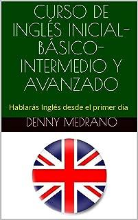 CURSO DE INGLÉS INICIAL-BÁSICO-INTERMEDIO Y AVANZADO: Hablarás  Inglés desde el primer dia (Spanish Edition)