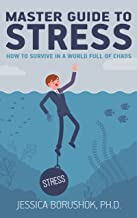 Master Guide To Stress: How To Survive In A World Full Of Chaos (Master Guide To Life Book 1)