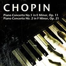 Chopin: Piano Concerto No.1 in E Minor, Op. 11; Piano Concerto No. 2 in F Minor, Op. 21