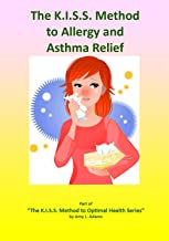 The K.I.S.S. Method to Allergy & Asthma Relief - Based on the books and lectures of Dr. Joel D. Wallach, the Dead Doctors Don't Lie Guy (The K.I.S.S. Method to Optimal Health Book 3)
