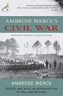 Ambrose Bierce's Civil War: Annotated Warbler Classics Edition