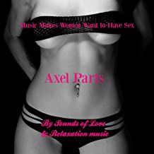 Music Makes Women Want to Have Sex - Sounds of Love and Relaxation Music [Explicit]