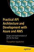 Practical API Architecture and Development with Azure and AWS: Design and Implementation of APIs for the Cloud