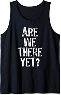 Are We There Yet? Road Trip Family Travel Funny Tank Top