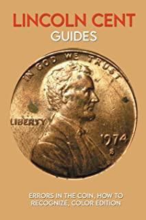 Lincoln Cent Guides: Errors In The Coin, How To Recognize, Color Edition: Coin Collecting