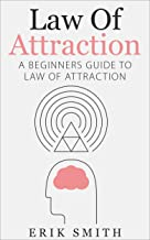 Law Of Attraction: A beginners guide to Law Of Attraction