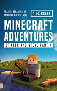Minecraft Adventures of Alex and Steve Part 4: Villagers vs Illagers: An Unofficial Minecraft Novel