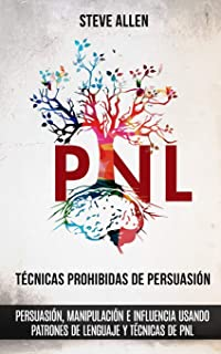 comprar comparacion Técnicas prohibidas de Persuasión, manipulación e influencia usando patrones de lenguaje y técnicas de PNL (2a Edición): C...