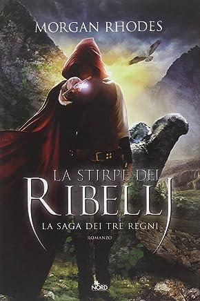 La stirpe dei ribelli. La saga dei tre regni