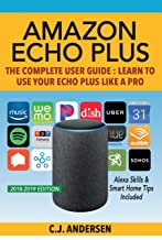 Amazon Echo Plus - The Complete User Guide: Alexa Skills & Smart Home Tips Included