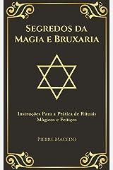 Segredos da Magia e Bruxaria: Instruções Para a Prática de Rituais Mágicos e Feitiços eBook Kindle