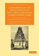 A Grammar of the High Dialect of the Tamil Language, Termed Shen-Tamil: To Which is Added, an Introduction to Tamil Poetry (Cambridge Library ... from the Royal Asiatic Society) (Volume 0)