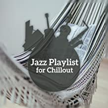 Jazz Playlist for Chillout – Special Relax Music, Good Time, Smooth Jazz Lounge, Piano Bar, Coffee Breake
