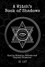 A Witch's Book of Shadows: Spells, Rituals, Sabbats, and Journal Grimoire