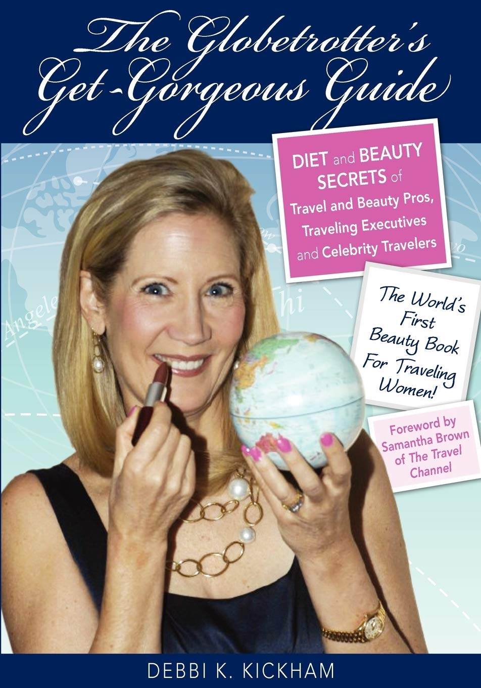 Image OfThe Globetrotter's Get-Gorgeous Guide: Diet And Beauty Secrets Of Travel And Beauty Pros, Traveling Executives And Celebri...