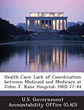 Health Care: Lack of Coordination Between Medicaid and Medicare at John J. Kane Hospital: Hrd-77-44