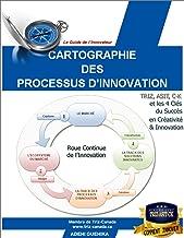 Cartographie des processus d'innovation (Le Guide de l'Innovateur t. 1) (French Edition)
