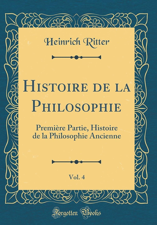 限り僕の代表Histoire de la Philosophie, Vol. 4: Première Partie, Histoire de la Philosophie Ancienne (Classic Reprint)