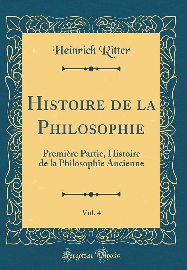 ソーダ水指紋詳細にHistoire de la Philosophie, Vol. 4: Première Partie, Histoire de la Philosophie Ancienne (Classic Reprint)