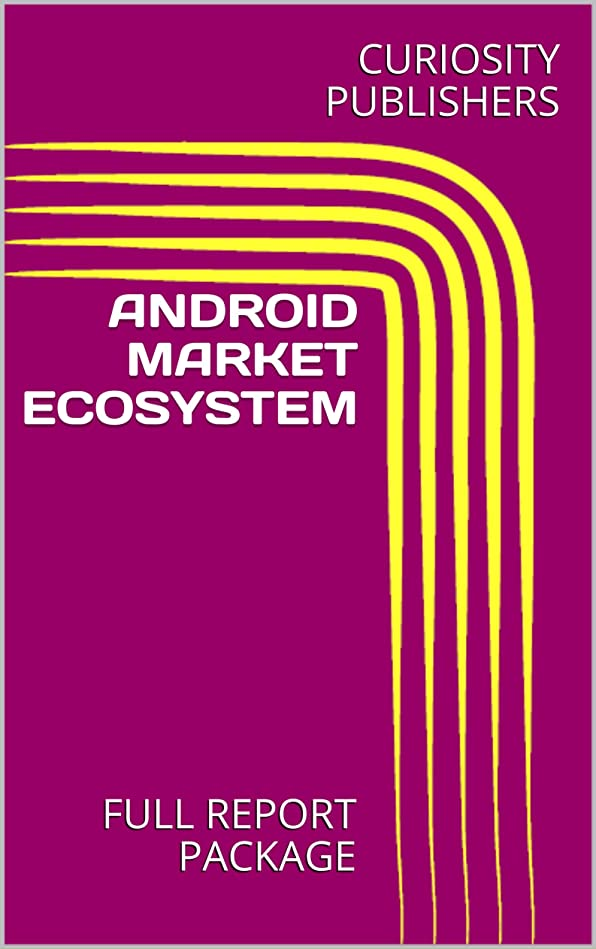 家禽抑制する傾向ANDROID MARKET ECOSYSTEM: FULL REPORT PACKAGE (English Edition)