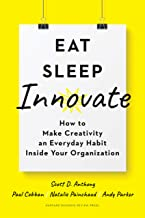 Eat, Sleep, Innovate: How to Make Creativity an Everyday Habit Inside Your Organization