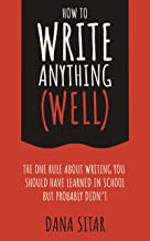 How to Write Anything (Well): The One Rule about Writing You Should Have Learned in School but Probably Didn't