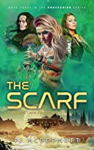 The Scarf (The third book in an epic science fiction series that blends religion and fantasy with action and adventure on an alien world)