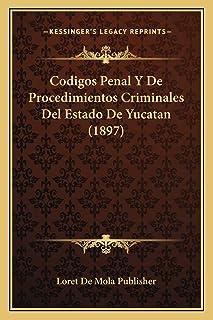 Codigos Penal Y De Procedimientos Criminales Del Estado De Yucatan (1897)