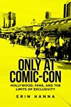 Only at Comic-Con: Hollywood, Fans, and the Limits of Exclusivity