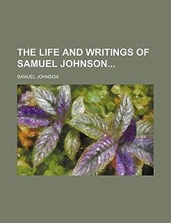 The Life and Writings of Samuel Johnson (Volume 1)