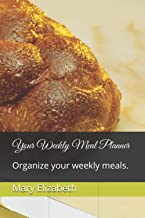 Your Weekly Meal Planner: Organize your weekly meals.