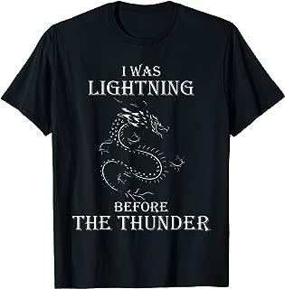 I was lightning Before the Thunder Dragon T-Shirt