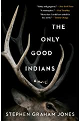 The Only Good Indians: A Novel Kindle Edition