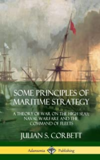 Some Principles of Maritime Strategy: A Theory of War on the High Seas; Naval Warfare and the Command of Fleets (Hardcover)