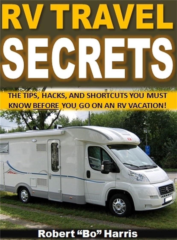 腰開拓者著作権RV Travel Secrets: The Tips, Hacks, And Shortcuts You Must Know Before You Go On An RV Vacation! (English Edition)