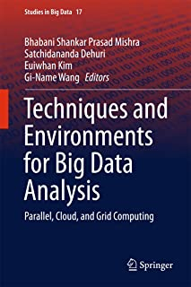 Techniques and Environments for Big Data Analysis: Parallel, Cloud, and Grid Computing (Studies in Big Data Book 17)