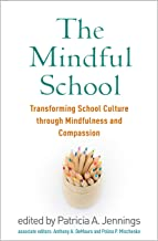 The Mindful School: Transforming School Culture through Mindfulness and Compassion